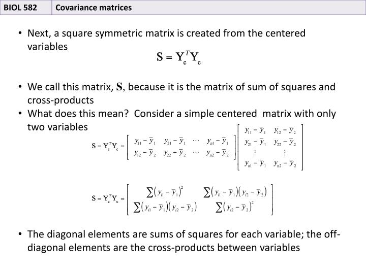 Next, a square symmetric matrix is created from the centered variables