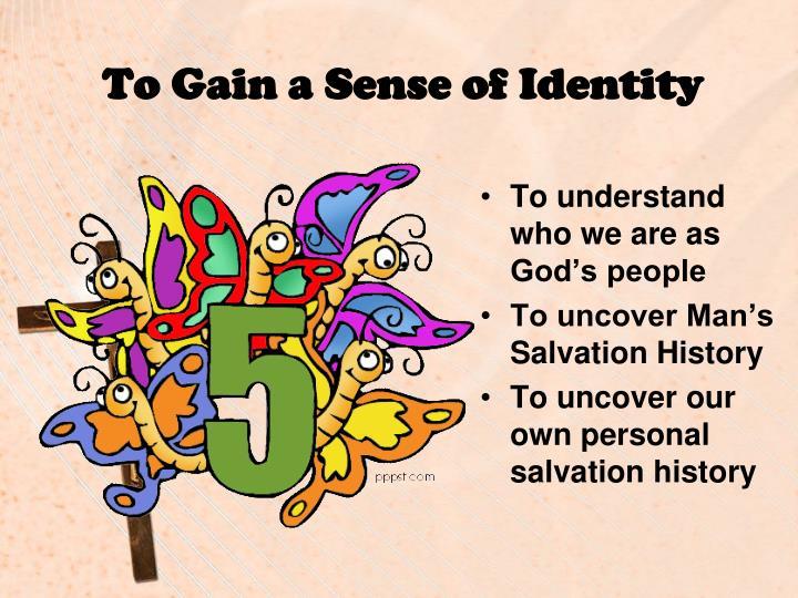 To Gain a Sense of Identity