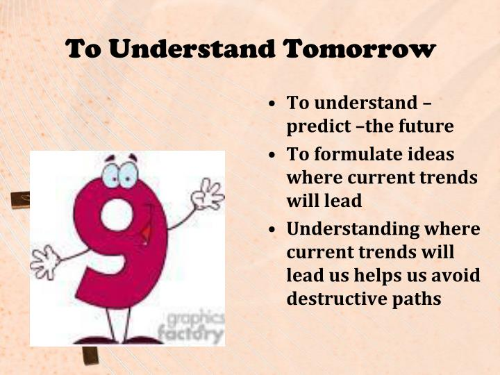 To Understand Tomorrow