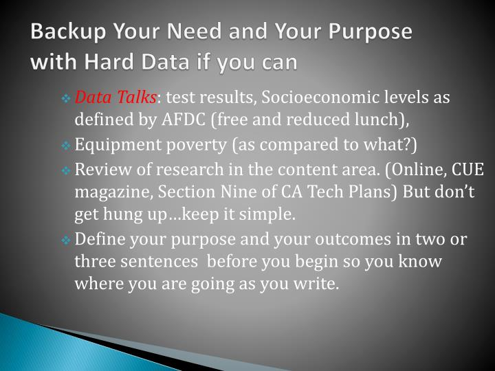Backup Your Need and Your Purpose with Hard Data if you can