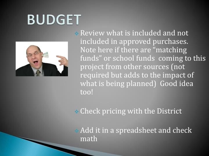 """Review what is included and not included in approved purchases.  Note here if there are """"matching funds"""" or school funds  coming to this project from other sources (not required but adds to the impact of what is being planned)  Good idea too!"""