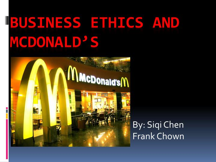 business ethics of mcdonalds Business ethics assignment  is mcdonald's kid-themed business model obsolete topic #2 in most of the restaurants, there are employees who violate their rights as workers this is an issue that concerns to all the society without exception because everyone go and enjoy this service that restaurants bring to us.