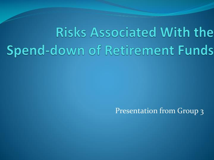 Risks associated with the spend down of retirement funds