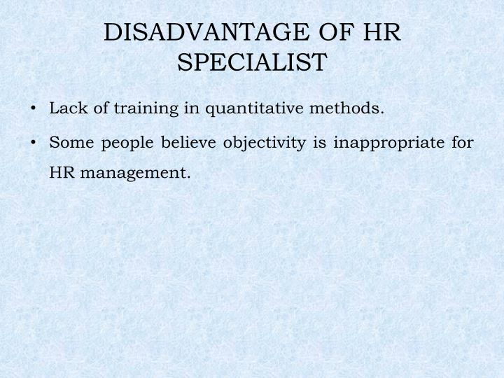 DISADVANTAGE OF HR SPECIALIST