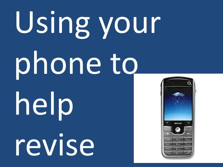 Using your phone to help            revise