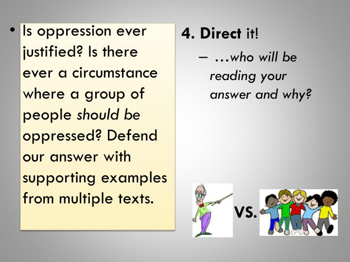 Is oppression ever justified? Is there ever a circumstance where a group of people