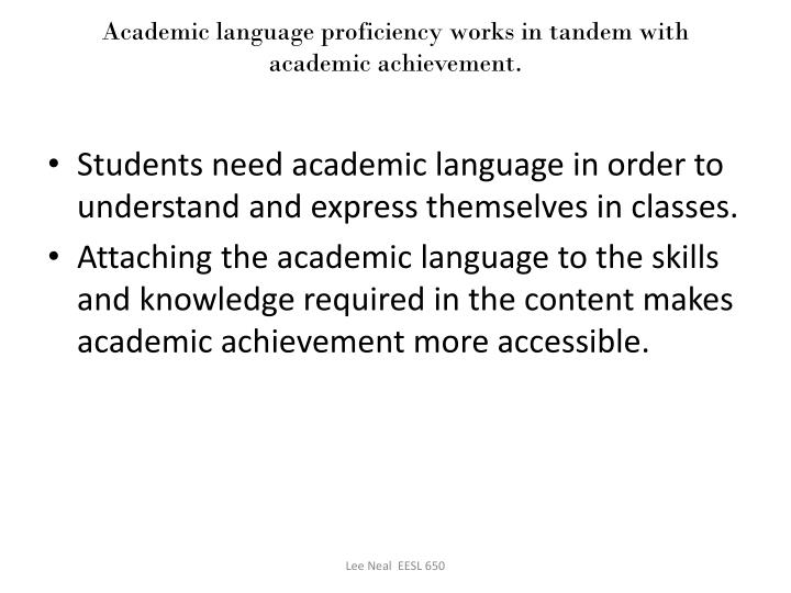 Academic language proficiency works in tandem with academic achievement.