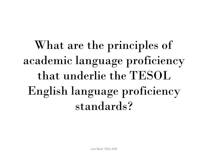 What are the principles of academic language proficiency that underlie the TESOL English language pr...