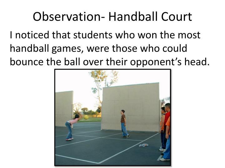 Observation- Handball Court