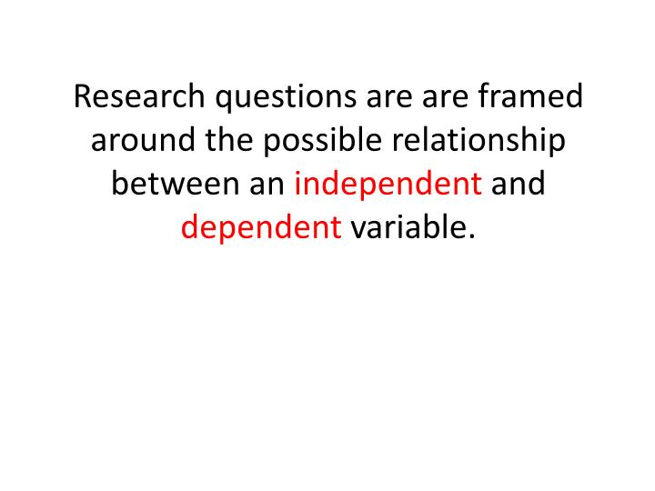 Research questions are are framed around the possible relationship between an