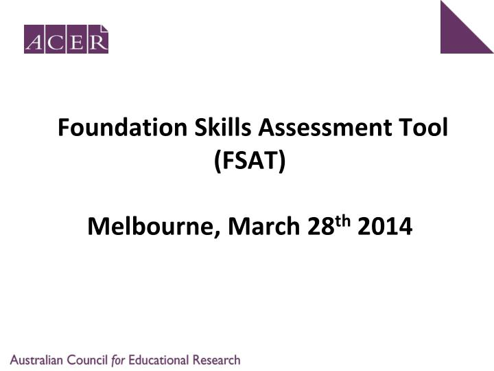 foundation skills assessment tool fsat melbourne march 28 th 2014 n.