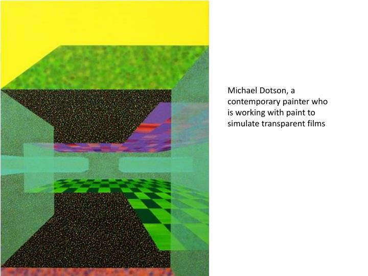 Michael Dotson, a contemporary painter who is working with paint to simulate transparent films