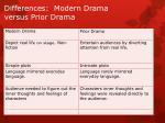 differences modern drama versus prior drama