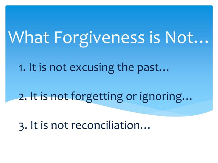 What Forgiveness is Not…