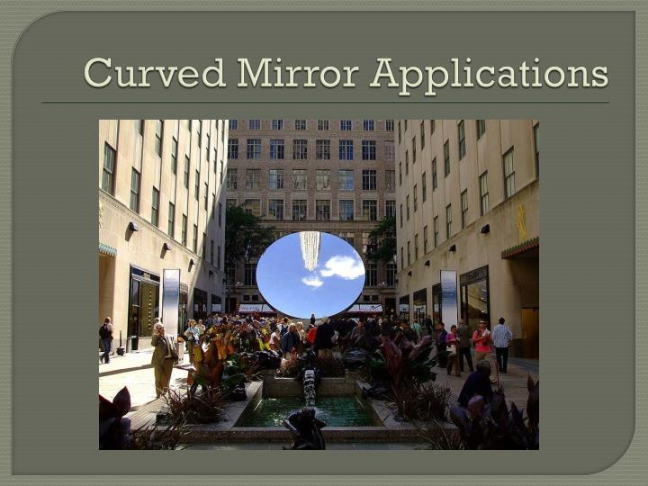 Curved mirror applications