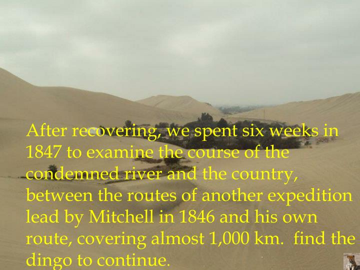 After recovering, we spent six weeks in 1847 to examine the course of the condemned river and the
