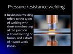 p ressure resistance welding