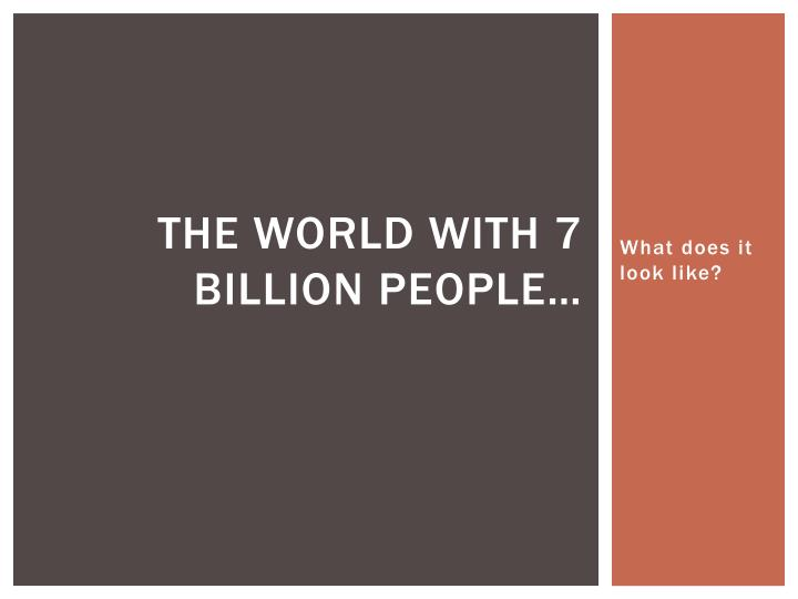 the world with 7 billion people n.