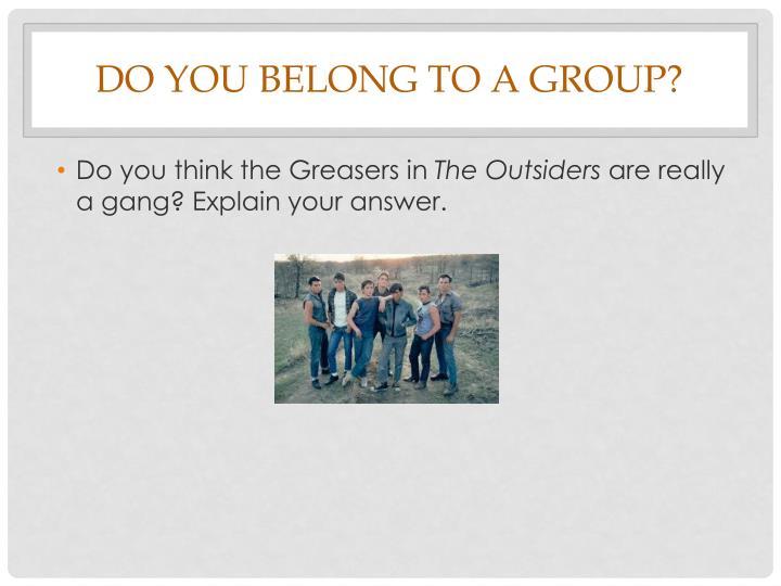Do you belong to a group?