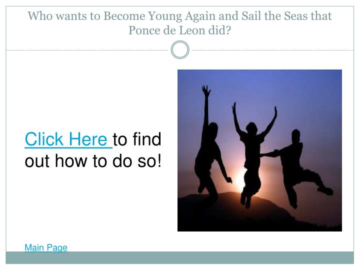 Who wants to Become Young Again and Sail the Seas that Ponce de Leon did?