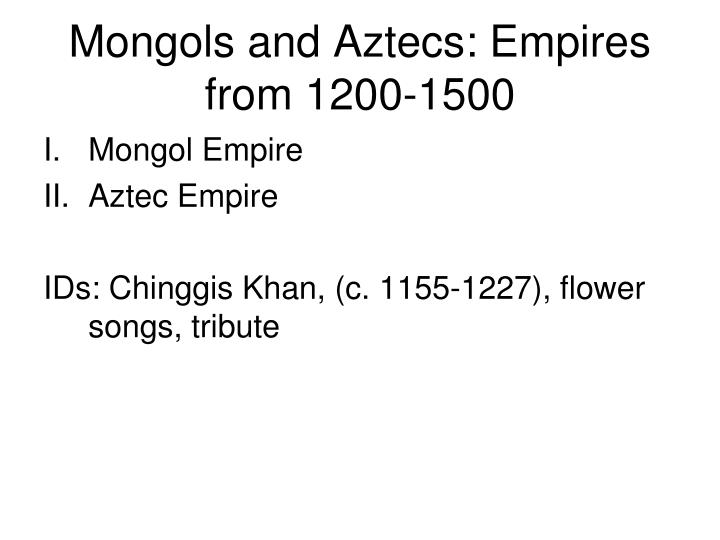 similarities between mongols and aztecs This web page illustrates why the mongols and aztecs differed, and why they were the same it explains this through social, plitical, cultural, and economic interaction i hope you enjoy.
