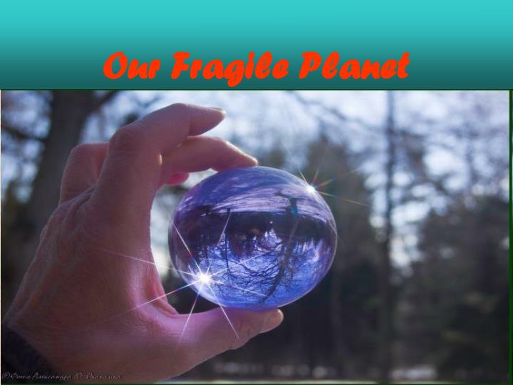 Our Fragile Planet