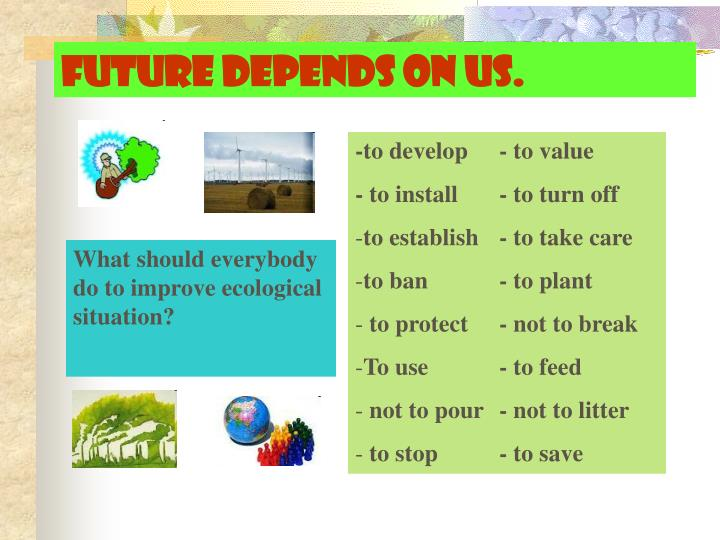 Future depends on us.