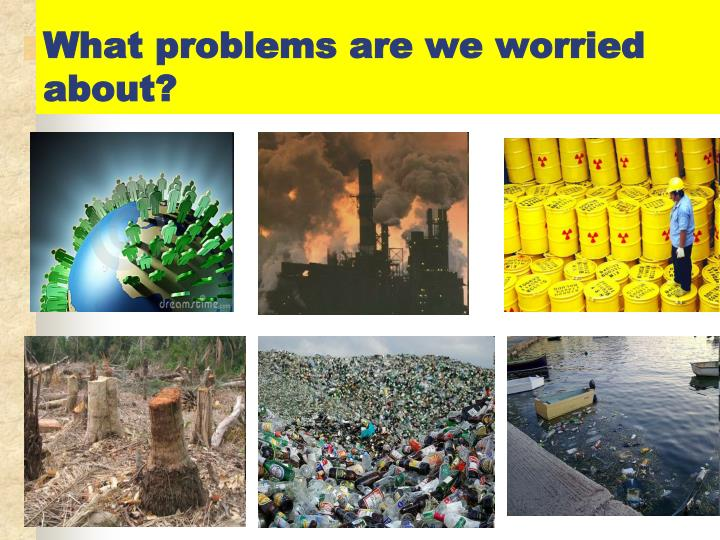 What problems are we worried about?
