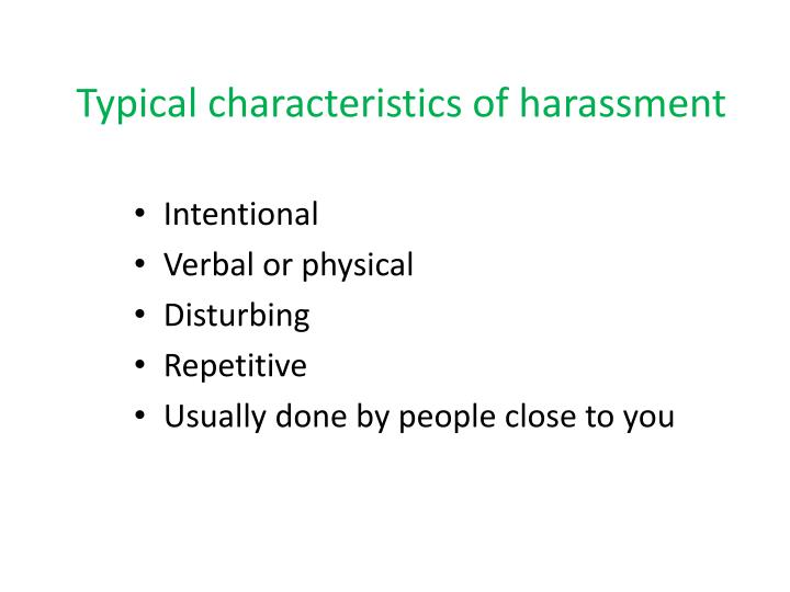Typical characteristics of harassment
