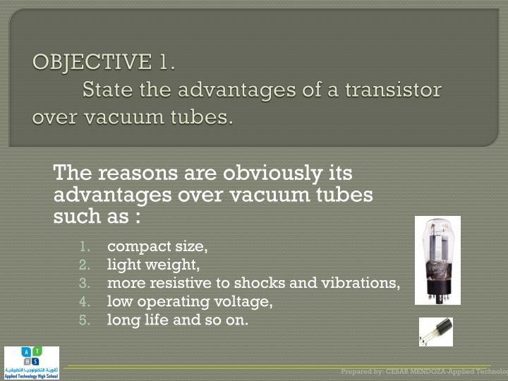 Objective 1 state the advantages of a transistor over vacuum tubes