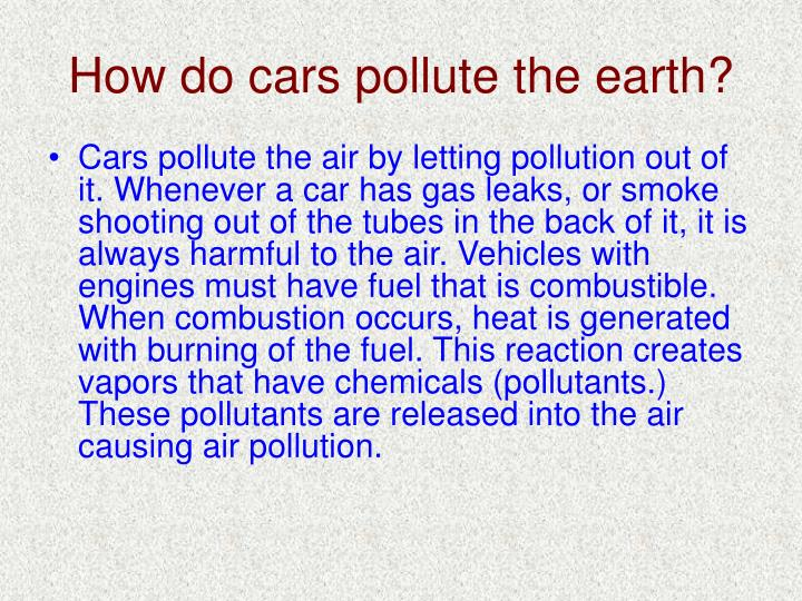 how does cars cause air pollution Transportation is a major source of air pollution in the united states learn more about the health risks of air pollution--and how clean vehicles can significantly reduce pollution, improve public health, and save billions of dollars in health care costs.