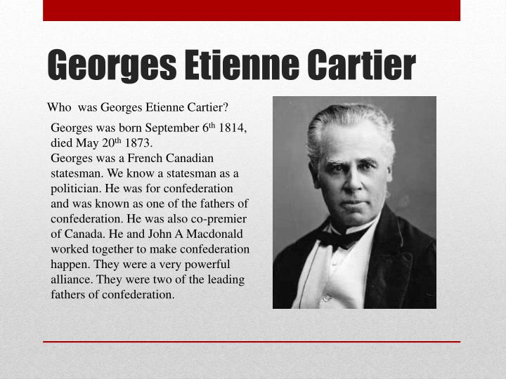 Who  was Georges Etienne Cartier?
