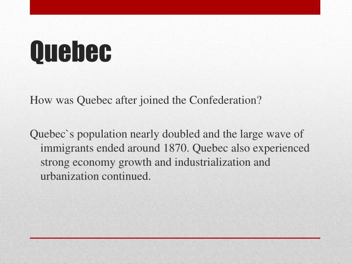 How was Quebec after joined the Confederation?