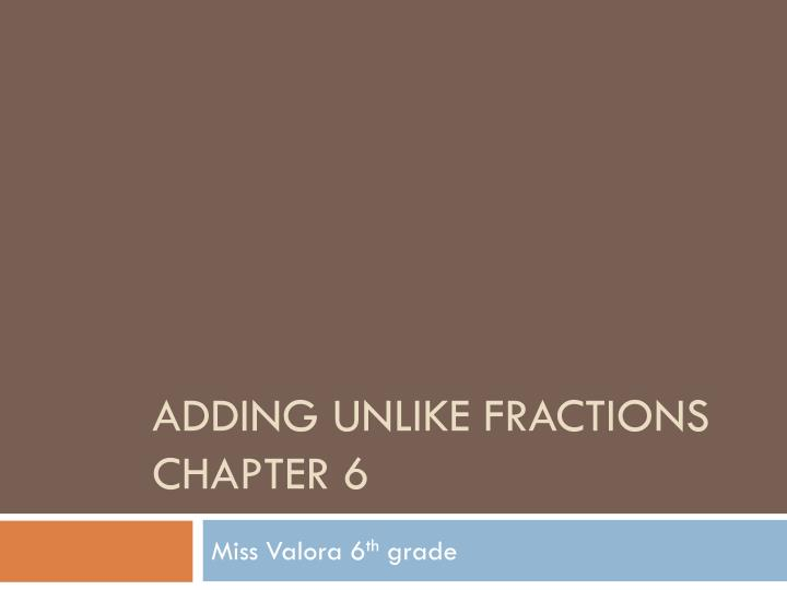 adding unlike fractions chapter 6 n.
