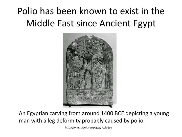 Polio has been known to exist in the Middle East since Ancient Egypt