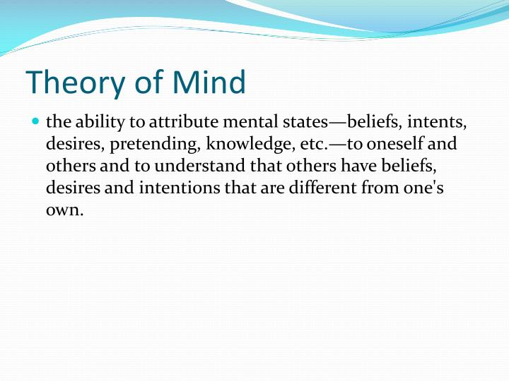 mental state language and theory of mind psychology essay Cognitive psychology  essay 5542 words | 23 pages cognitive psychology is the study of mental processes the american psychological association defines cognitive psychology as the study of higher mental processes such as attention, language use, memory, perception, problem solving, and thinking[1] much of the work derived from cognitive psychology has been integrated into various other.