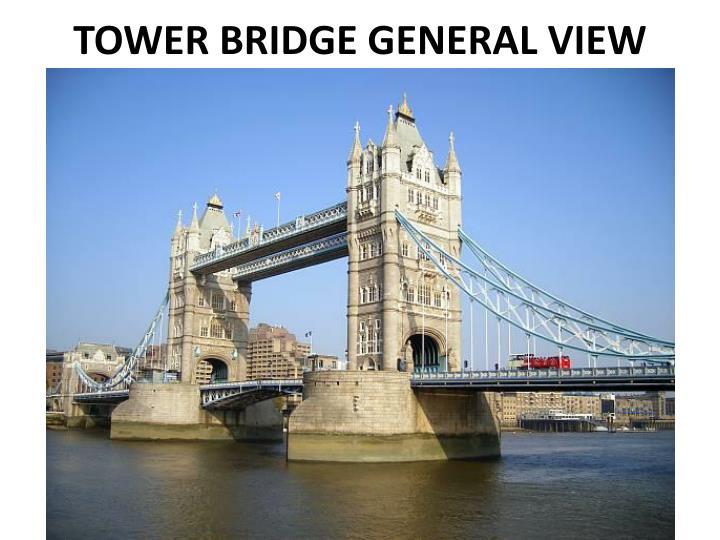 TOWER BRIDGE GENERAL VIEW
