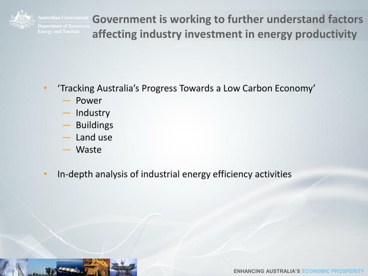 Government is working to further understand factors affecting industry investment in energy productivity