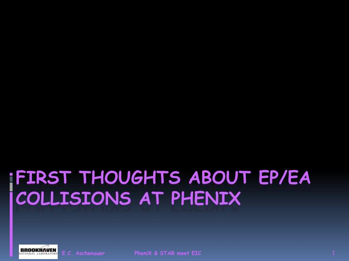 first thoughts about ep ea collisions at phenix n.