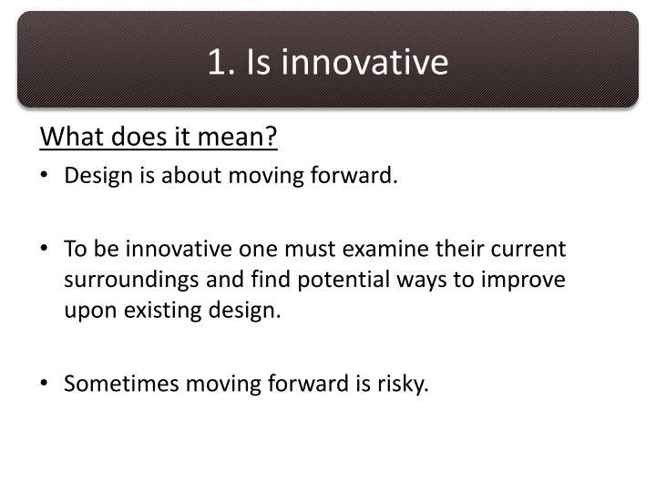 1. Is innovative