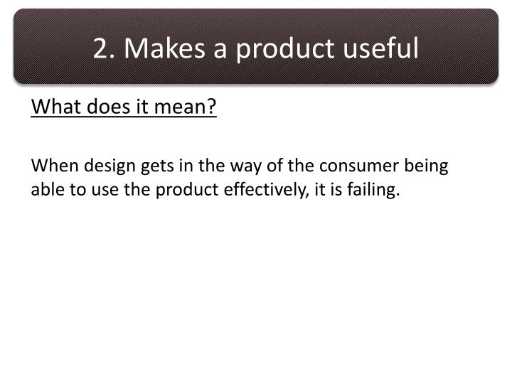 2. Makes a product useful