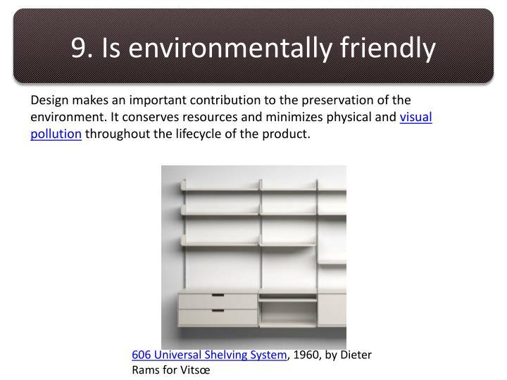9. Is environmentally friendly