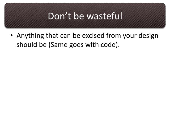 Don't be wasteful