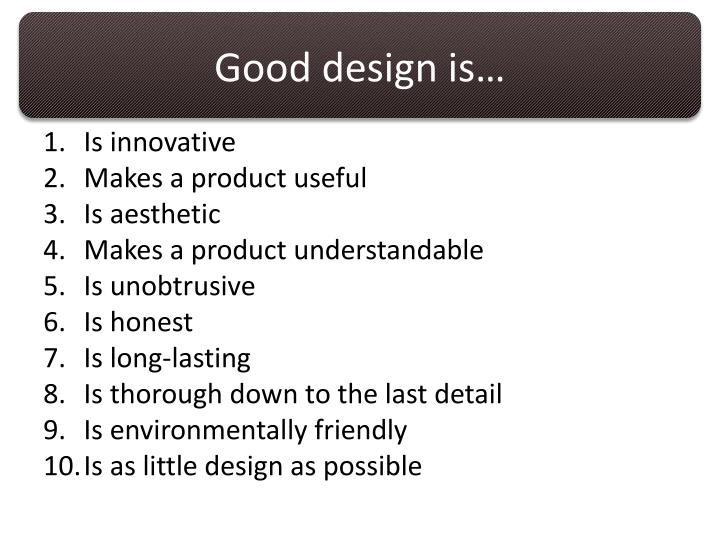 Good design is