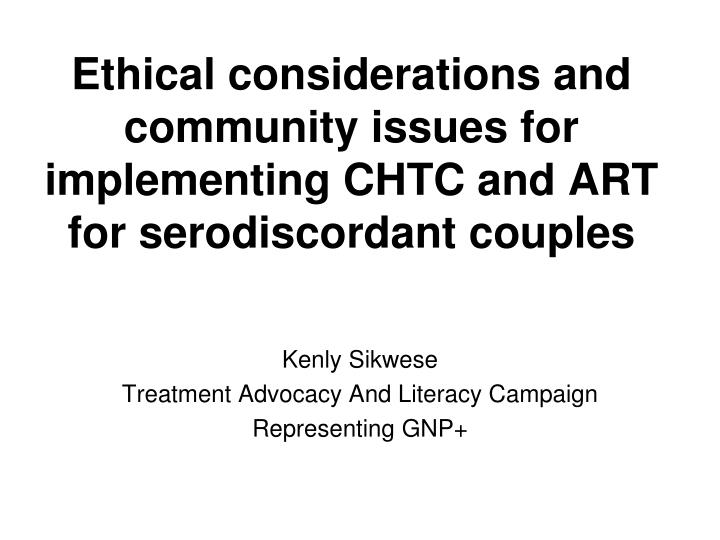 Ethical considerations and community issues for implementing CHTC and ART for serodiscordant couples