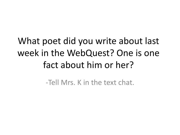 what poet did you write about last week in the webquest one is one fact about him or her n.