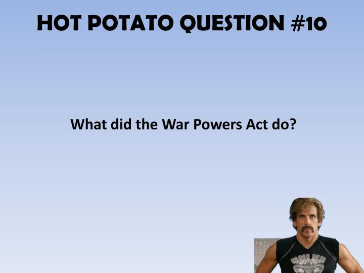 HOT POTATO QUESTION #10