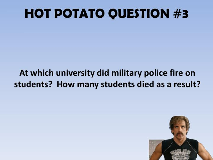 HOT POTATO QUESTION #3