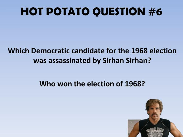HOT POTATO QUESTION #6