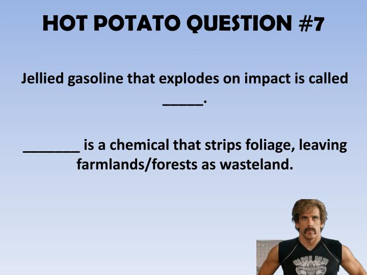 HOT POTATO QUESTION #7